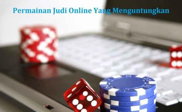 Permainan Judi Online Yang Menguntungkan